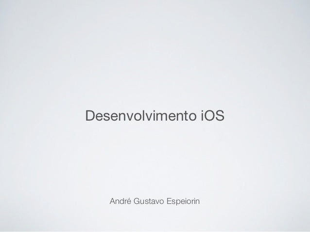 Desenvolvimento iOS   André Gustavo Espeiorin