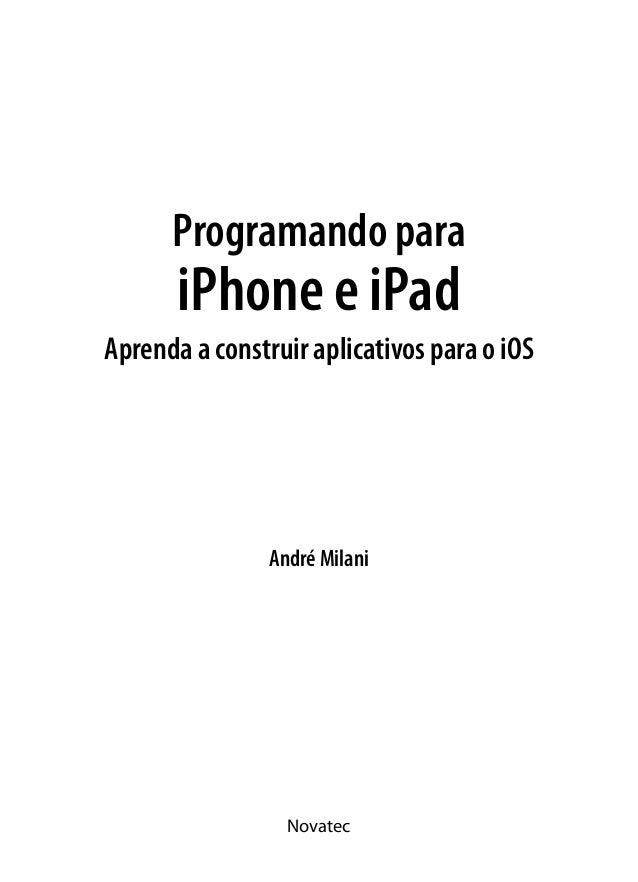 André Milani Novatec Programando para iPhone e iPad Aprenda a construir aplicativos para o iOS