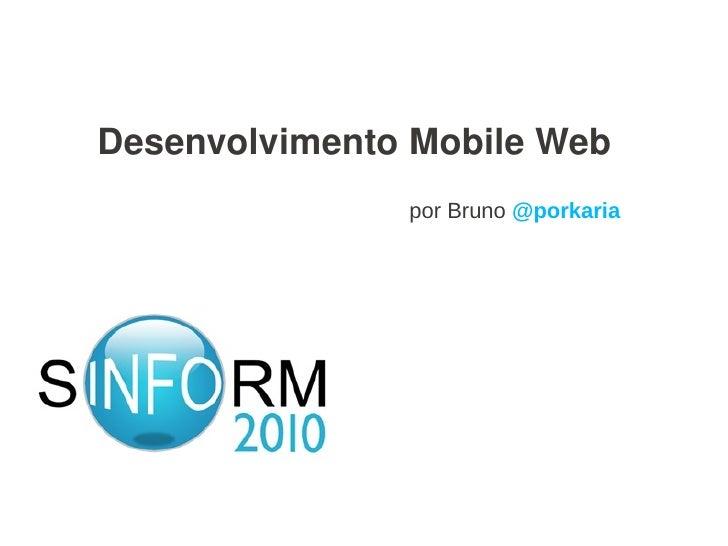 DesenvolvimentoMobileWeb                por Bruno @porkaria