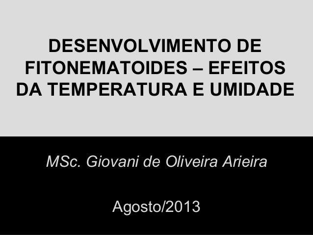 DESENVOLVIMENTO DE FITONEMATOIDES – EFEITOS DA TEMPERATURA E UMIDADE MSc. Giovani de Oliveira Arieira Agosto/2013
