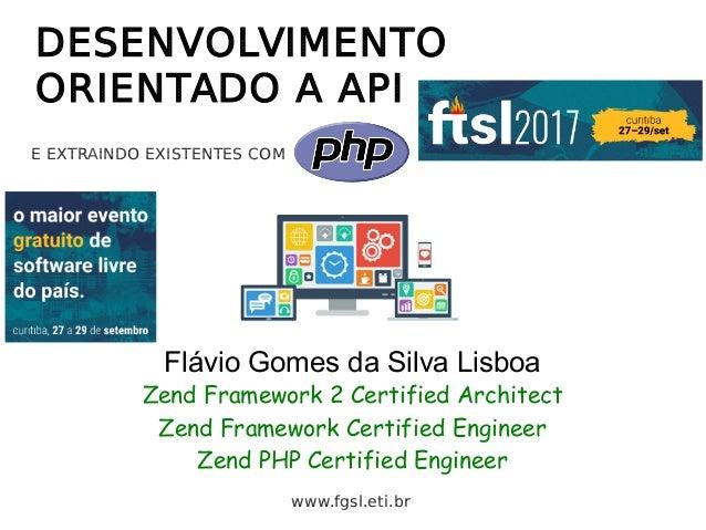 DESENVOLVIMENTO ORIENTADO A API Flávio Gomes da Silva Lisboa Zend Framework 2 Certified Architect Zend Framework Certified...