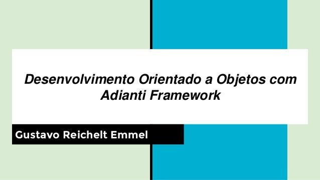 Desenvolvimento Orientado a Objetos com Adianti Framework Gustavo Reichelt Emmel