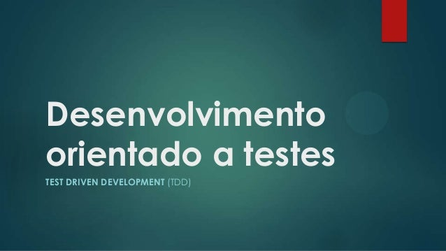 Desenvolvimento orientado a testes TEST DRIVEN DEVELOPMENT (TDD)