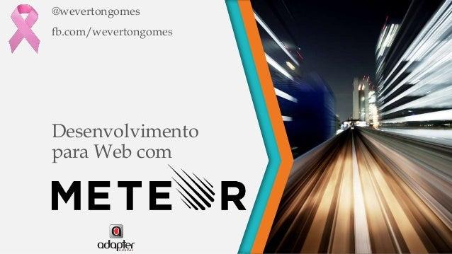 Desenvolvimento para Web com @wevertongomes fb.com/wevertongomes