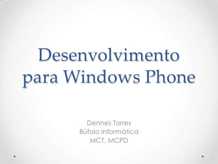 Desenvolvimentopara Windows Phone       Dennes Torres     Búfalo Informática        MCT, MCPD