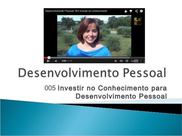 005 Investir no Conhecimento para  Desenvolvimento Pessoal