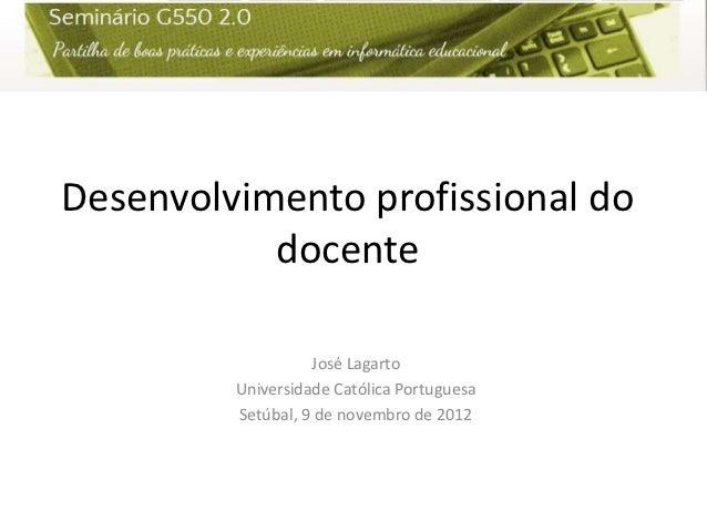 Desenvolvimento profissional do           docente                   José Lagarto         Universidade Católica Portuguesa ...