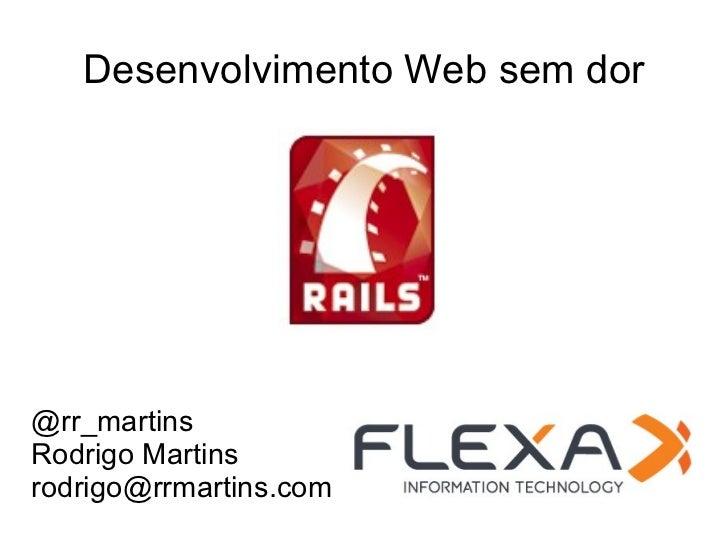 Desenvolvimento Web sem dor@rr_martinsRodrigo Martinsrodrigo@rrmartins.com