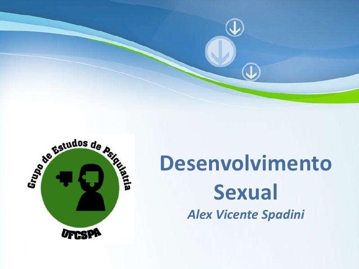Desenvolvimento         Sexual           Alex Vicente SpadiniPowerpoint Templates                                  Page 1
