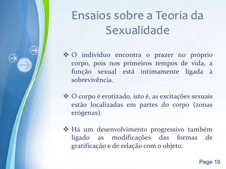 Ensaios sobre a Teoria da        Sexualidade O indivíduo encontra o prazer no próprio  corpo, pois nos primeiros tempos d...