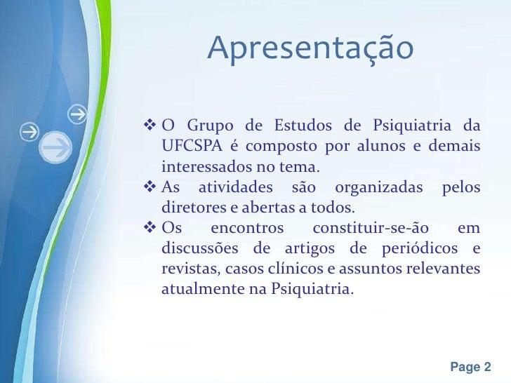 Apresentação O Grupo de Estudos de Psiquiatria da  UFCSPA é composto por alunos e demais  interessados no tema. As ativi...