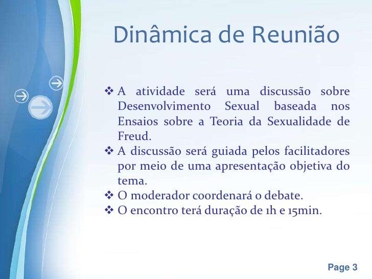 Dinâmica de Reunião A atividade será uma discussão sobre  Desenvolvimento Sexual baseada nos  Ensaios sobre a Teoria da S...