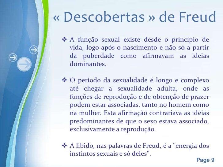 « Descobertas » de Freud  A função sexual existe desde o princípio de   vida, logo após o nascimento e não só a partir   ...