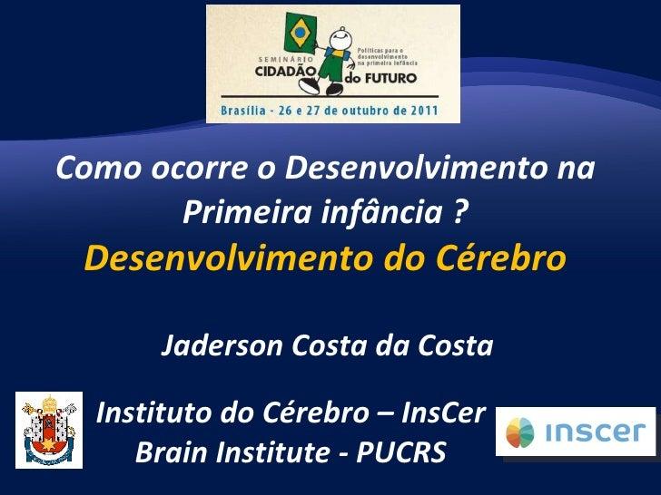 Como ocorre o Desenvolvimento na Primeira infância ? Desenvolvimento do C érebro Instituto do Cérebro – InsCer Brain Insti...