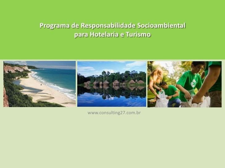 Programa de ResponsabilidadeSocioambientalparaHotelaria e Turismo<br />www.consulting27.com.br<br />