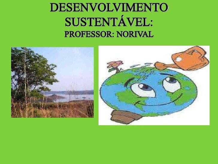 """• """"O desenvolvimento sustentável responde às necessidades do presente, sem comprometer a capacidade das gerações futuras d..."""