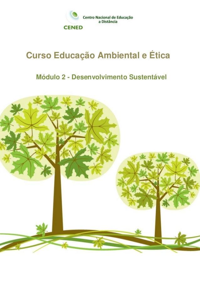 Curso Educação Ambiental e ÉticaCurso Educação Ambiental e Ética  Módulo 2 - Desenvolvimento Sustentável                  ...