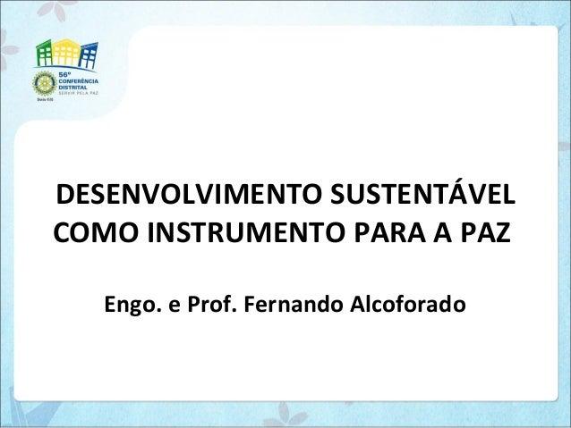 DESENVOLVIMENTO SUSTENTÁVELCOMO INSTRUMENTO PARA A PAZEngo. e Prof. Fernando Alcoforado