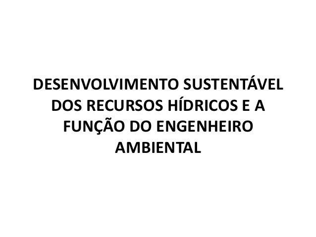 DESENVOLVIMENTO SUSTENTÁVEL DOS RECURSOS HÍDRICOS E A FUNÇÃO DO ENGENHEIRO AMBIENTAL