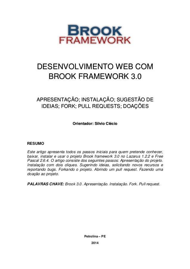 DESENVOLVIMENTO WEB COM BROOK FRAMEWORK 3.0 APRESENTAÇÃO; INSTALAÇÃO; SUGESTÃO DE IDEIAS; FORK; PULL REQUESTS; DOAÇÕES Ori...