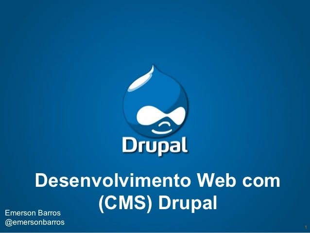 Desenvolvimento Web comEmerson Barros               (CMS) Drupal@emersonbarros                                 1