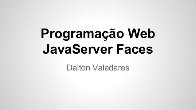Programação Web JavaServer Faces Dalton Valadares