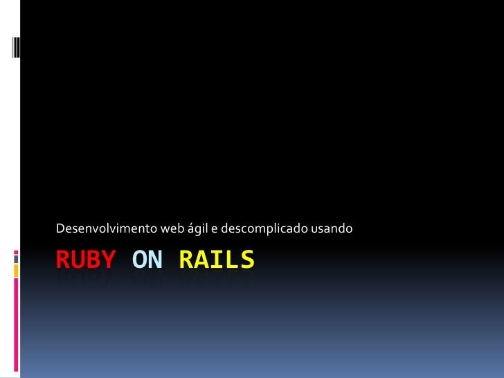 Desenvolvimento web ágil e descomplicado usando  RUBY ON RAILS