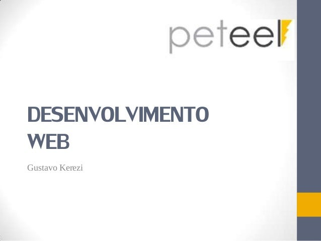 DESENVOLVIMENTO WEB Gustavo Kerezi