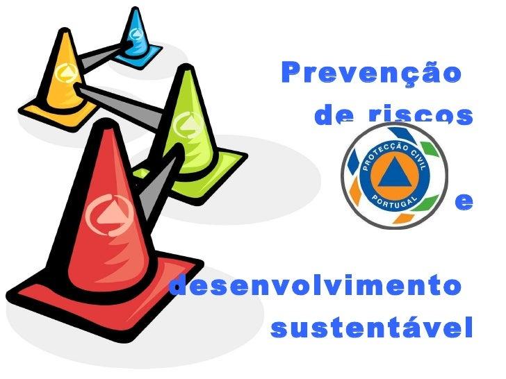 <ul><li>Prevenção  </li></ul><ul><li>de riscos </li></ul><ul><li>e </li></ul><ul><li>desenvolvimento  </li></ul><ul><li>su...
