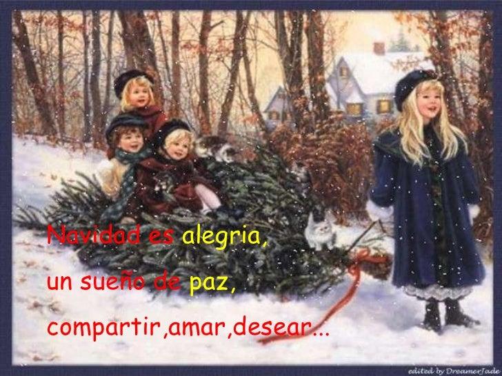 Navidad es  alegria, un sueño de  paz, compartir,amar,desear...