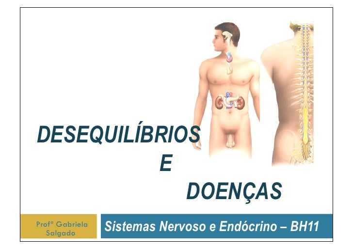 DESEQUILÍBRIOS           E              DOENÇAS Profª Gabriela    Salgado       Sistemas Nervoso e Endócrino – BH11