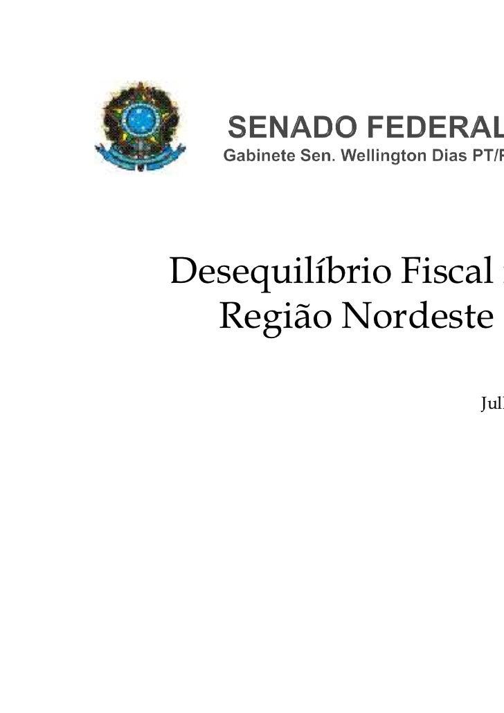 Desequilíbrio Fiscal na  Região Nordeste                   Julho de 2011