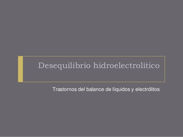 Desequilibrio hidroelectrolítico Trastornos del balance de líquidos y electrólitos