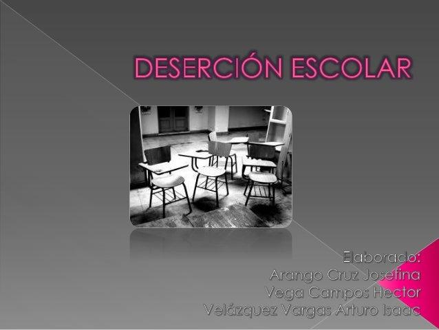  Por deserción se entiende el abandono del sistema educativo por parte de los alumnos, provocado por una combinación de f...