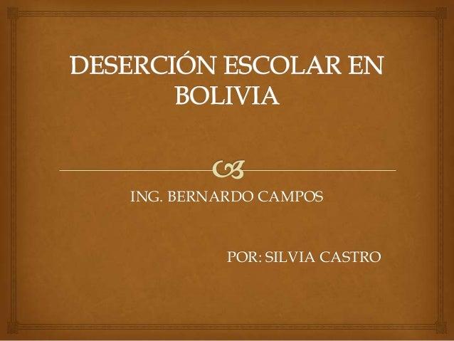 ING. BERNARDO CAMPOS  POR: SILVIA CASTRO