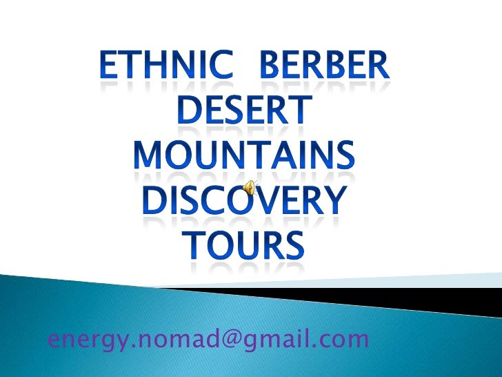 Ethnic  berber <br />Desert mountains<br />discovery TOURS<br />energy.nomad@gmail.com<br />