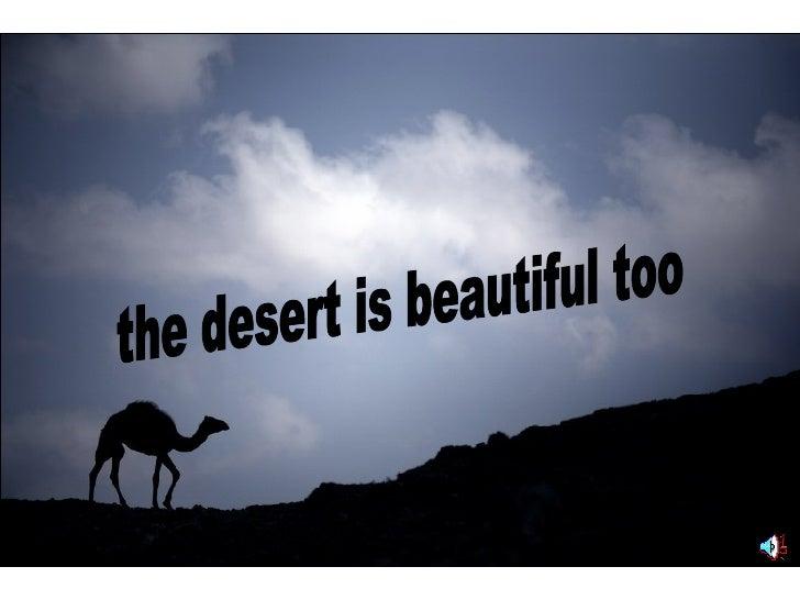 the desert is beautiful too