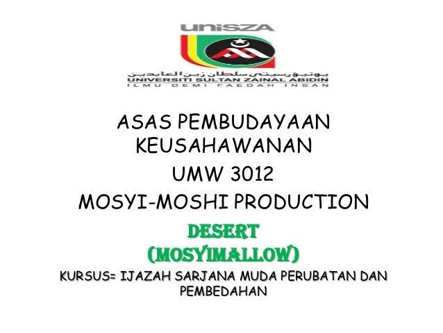 ASAS PEMBUDAYAAN      KEUSAHAWANAN         UMW 3012  MOSYI-MOSHI PRODUCTION          DESERT       (MOSYIMALLOW)KURSUS= IJA...