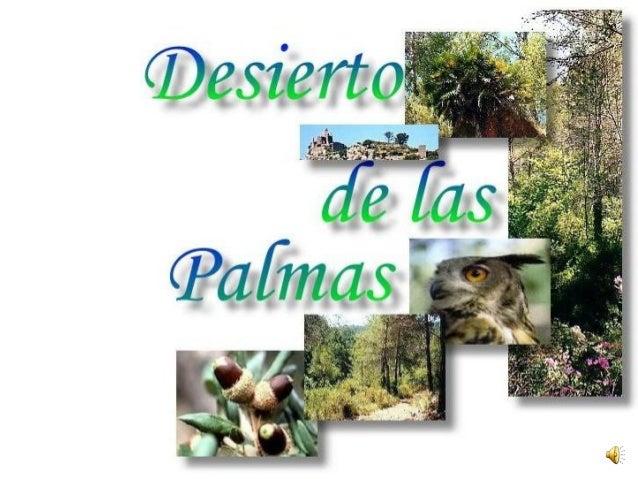 Apartados: 1º: Localización del Desierto de las Palmas 2º: Historia del Desierto de las Palmas 3º: Tipos de montañas 4º: F...