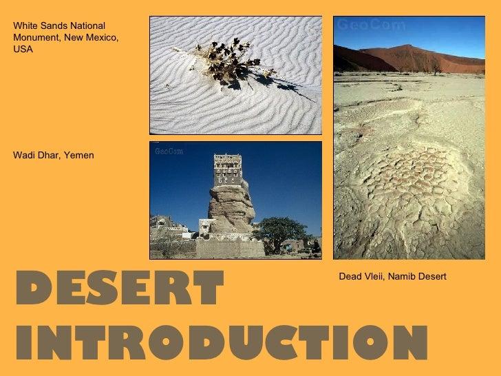 White Sands National Monument, New Mexico, USA Wadi Dhar, Yemen Dead Vleii, Namib Desert DESERT INTRODUCTION