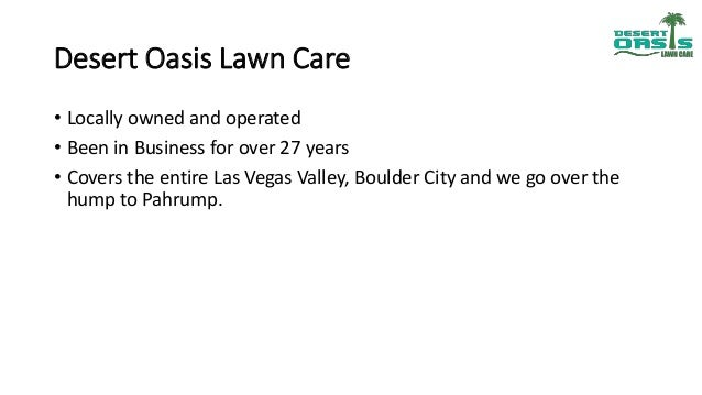 Desert Oasis Lawn Care • Locally owned and operated • Been in Business for over 27 years • Covers the entire Las Vegas Val...