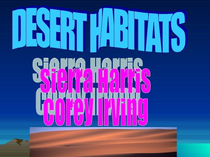 DESERT HABITATS Sierra Harris Corey Irving