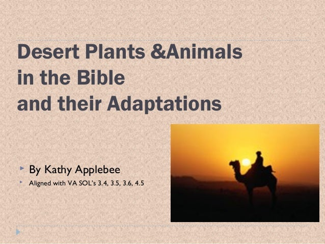 Desert Plants &Animals in the Bible and their Adaptations   By Kathy Applebee    Aligned with VA SOL's 3.4, 3.5, 3.6, 4....
