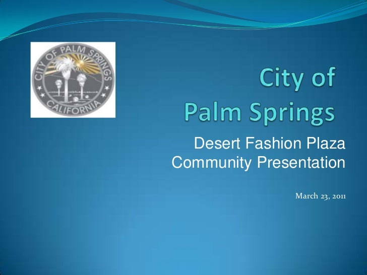 City of Palm Springs       <br />Desert Fashion Plaza <br />Community Presentation<br />March 23, 2011<br />