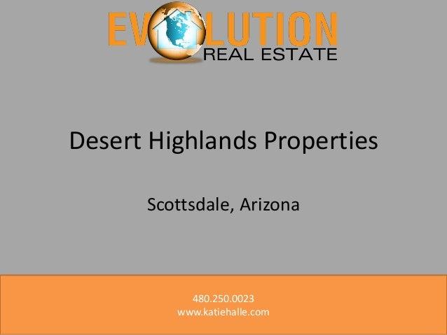 Desert Highlands Properties Scottsdale, Arizona  480.250.0023 www.katiehalle.com