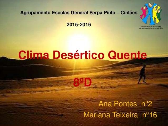 Clima Desértico Quente 8ºD Ana Pontes nº2 Mariana Teixeira nº16 Agrupamento Escolas General Serpa Pinto – Cinfães 2015-2016