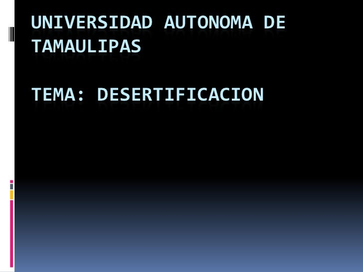 UNIVERSIDAD AUTONOMA DE TAMAULIPASTEMA: DESERTIFICACION<br />
