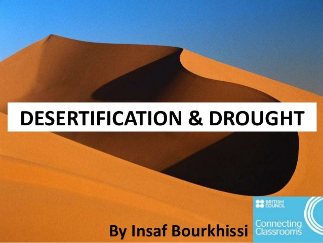 DESERTIFICATION & DROUGHT By Insaf Bourkhissi