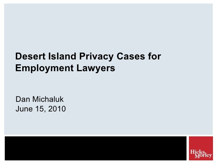 Desert Island Privacy Cases for Employment Lawyers Dan Michaluk June 15, 2010