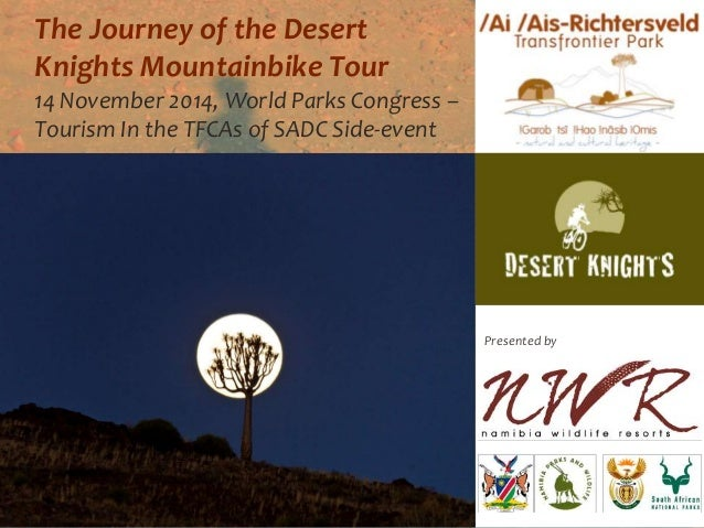 The Journey of the Desert  Knights Mountainbike Tour  14 November 2014, World Parks Congress –  Tourism In the TFCAs of SA...
